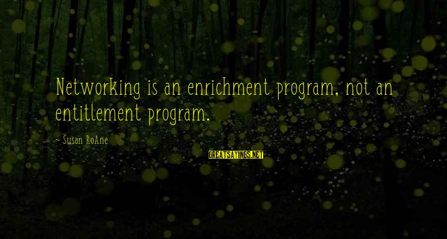 The Power Of Social Networking Sayings By Susan RoAne: Networking is an enrichment program, not an entitlement program.
