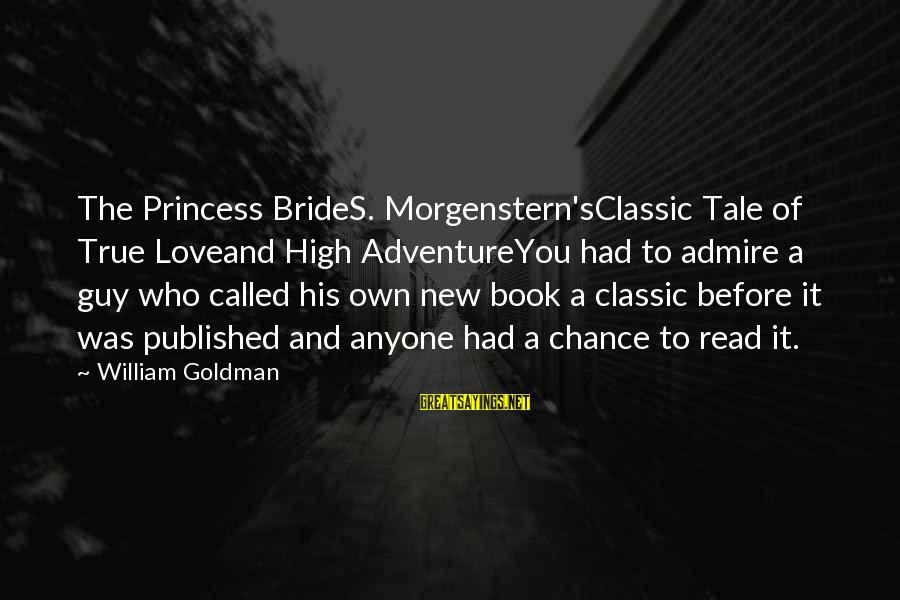 The Princess Bride Book Love Sayings By William Goldman: The Princess BrideS. Morgenstern'sClassic Tale of True Loveand High AdventureYou had to admire a guy