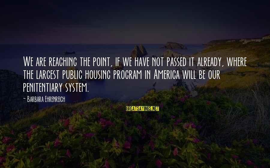 The Prison Sayings By Barbara Ehrenreich: We are reaching the point, if we have not passed it already, where the largest