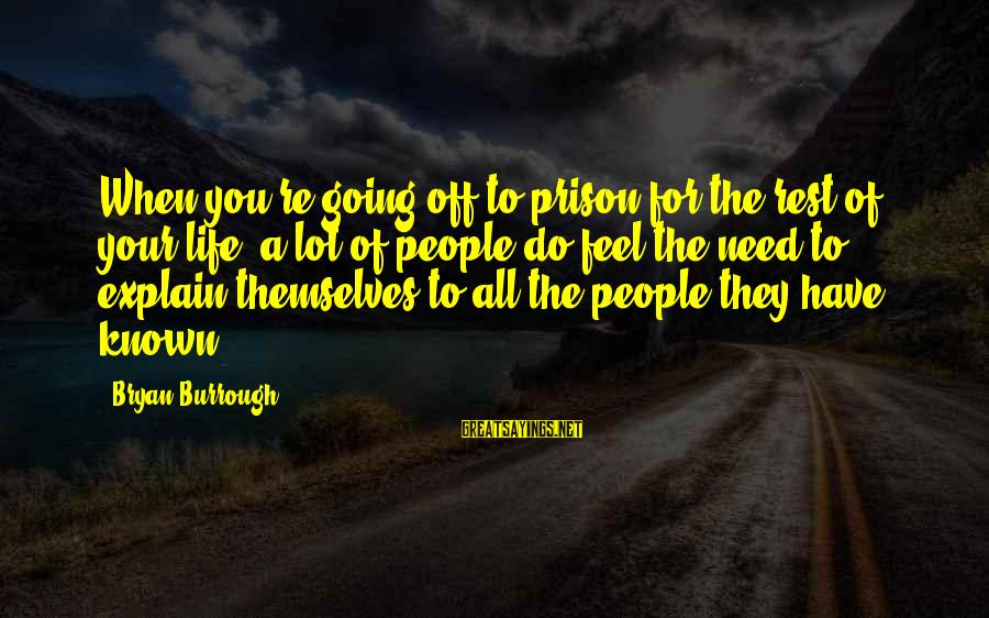 The Prison Sayings By Bryan Burrough: When you're going off to prison for the rest of your life, a lot of