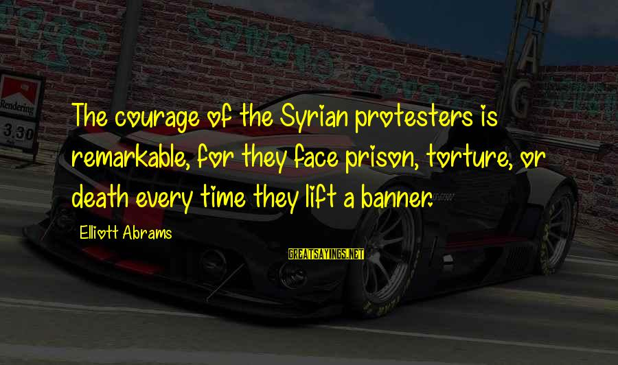 The Prison Sayings By Elliott Abrams: The courage of the Syrian protesters is remarkable, for they face prison, torture, or death