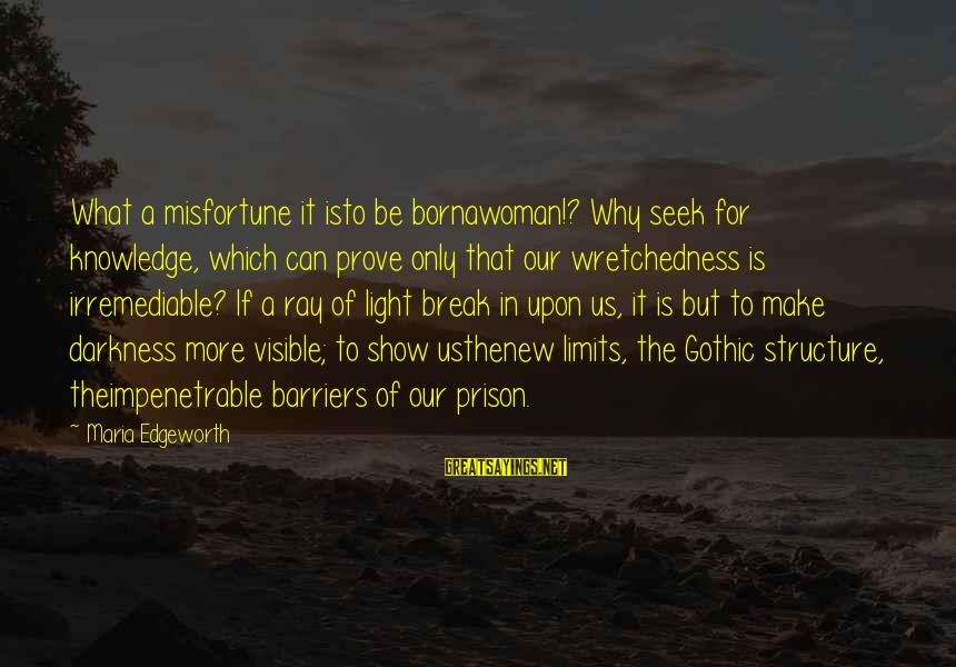 The Prison Sayings By Maria Edgeworth: What a misfortune it isto be bornawoman!? Why seek for knowledge, which can prove only