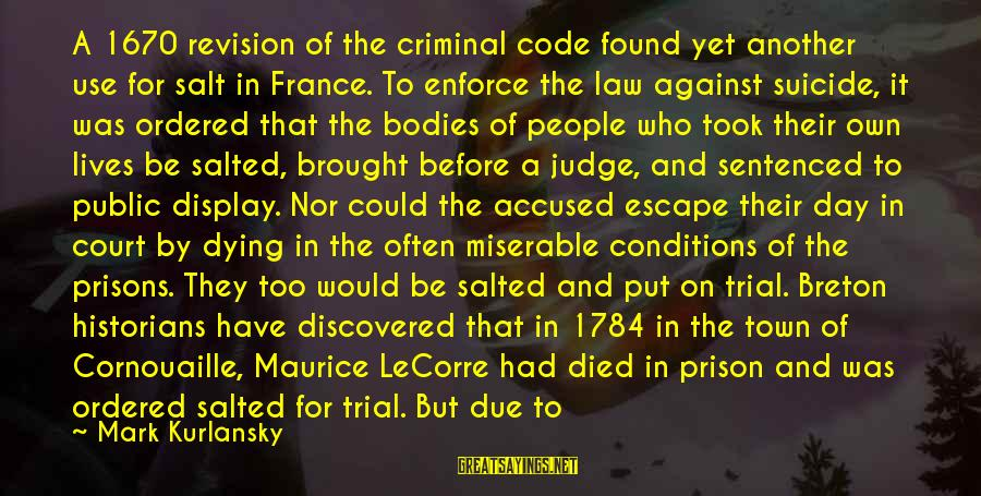 The Prison Sayings By Mark Kurlansky: A 1670 revision of the criminal code found yet another use for salt in France.