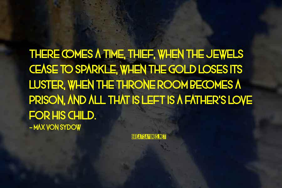 The Prison Sayings By Max Von Sydow: There comes a time, thief, when the jewels cease to sparkle, when the gold loses