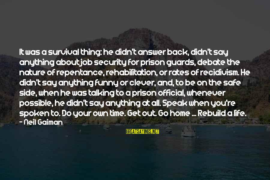 The Prison Sayings By Neil Gaiman: It was a survival thing: he didn't answer back, didn't say anything about job security