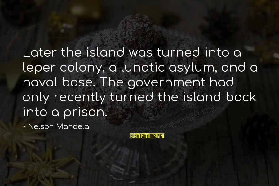 The Prison Sayings By Nelson Mandela: Later the island was turned into a leper colony, a lunatic asylum, and a naval