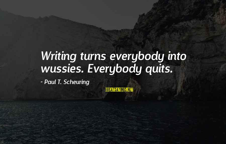 The Prison Sayings By Paul T. Scheuring: Writing turns everybody into wussies. Everybody quits.