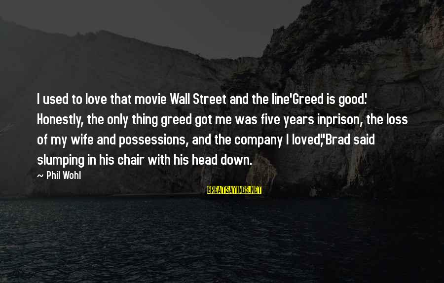 The Prison Sayings By Phil Wohl: I used to love that movie Wall Street and the line'Greed is good.' Honestly, the