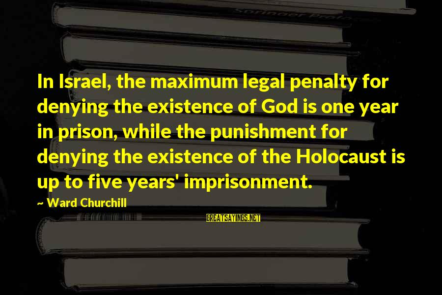The Prison Sayings By Ward Churchill: In Israel, the maximum legal penalty for denying the existence of God is one year