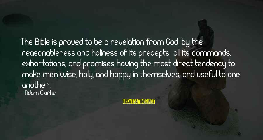 The Promises Of God Sayings By Adam Clarke: The Bible is proved to be a revelation from God, by the reasonableness and holiness