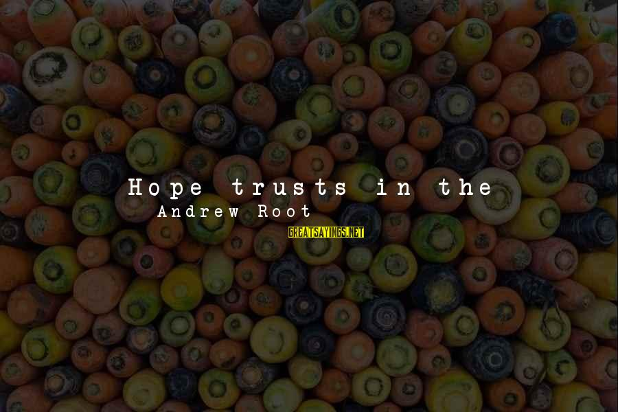 The Promises Of God Sayings By Andrew Root: Hope trusts in the promises of God. Hope seeks the action of God that brings