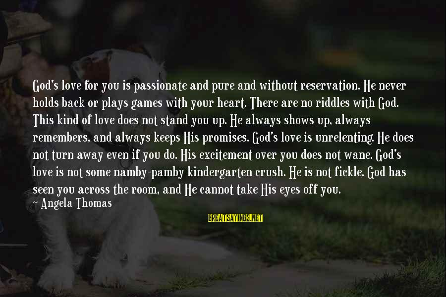 The Promises Of God Sayings By Angela Thomas: God's love for you is passionate and pure and without reservation. He never holds back