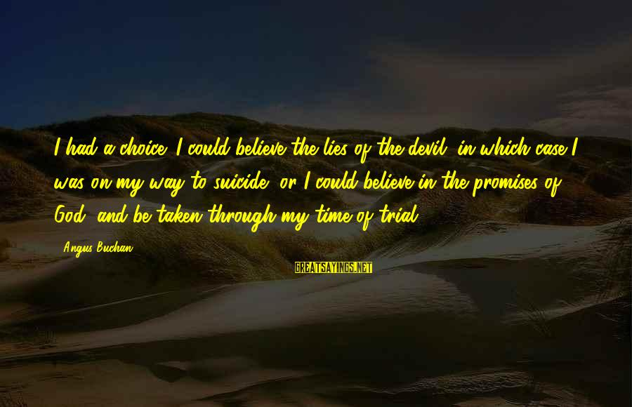 The Promises Of God Sayings By Angus Buchan: I had a choice: I could believe the lies of the devil, in which case