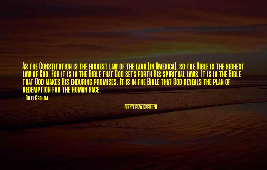 The Promises Of God Sayings By Billy Graham: As the Constitution is the highest law of the land [in America], so the Bible