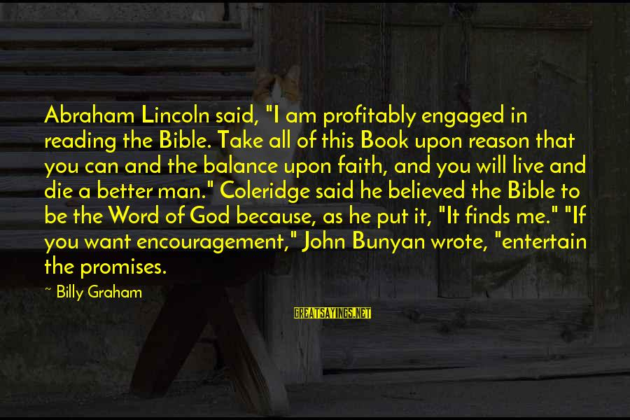"""The Promises Of God Sayings By Billy Graham: Abraham Lincoln said, """"I am profitably engaged in reading the Bible. Take all of this"""