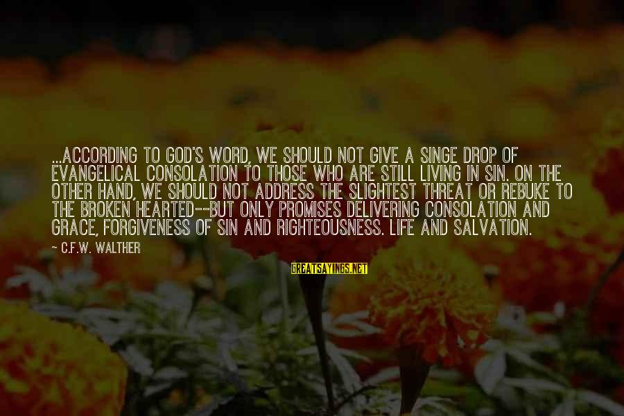 The Promises Of God Sayings By C.F.W. Walther: ...according to God's Word, we should not give a singe drop of evangelical consolation to