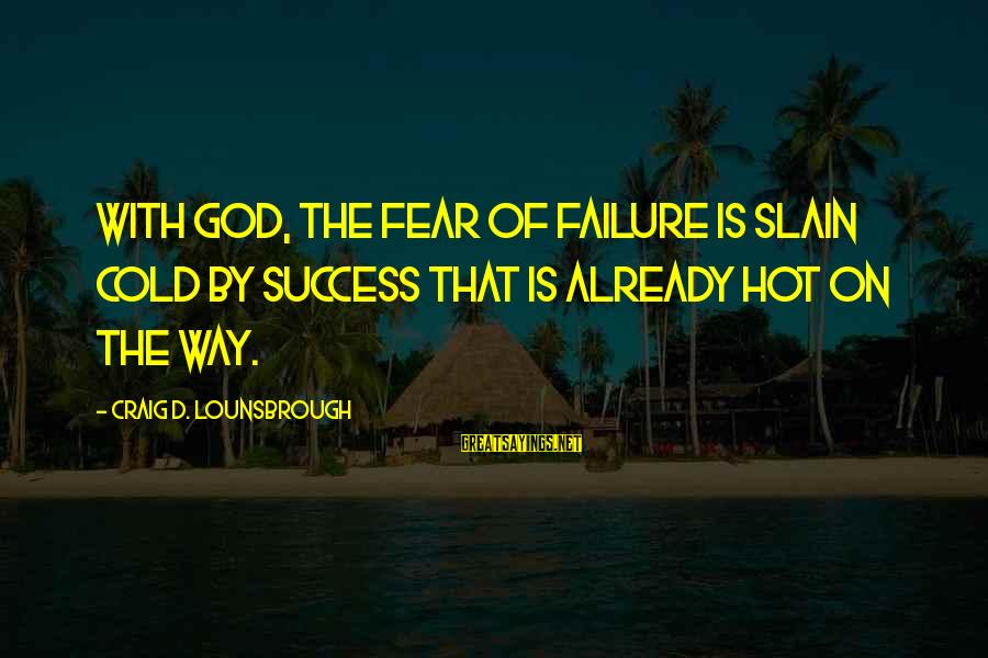 The Promises Of God Sayings By Craig D. Lounsbrough: With God, the fear of failure is slain cold by success that is already hot