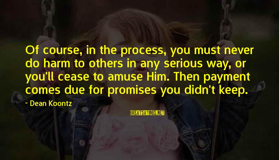 The Promises Of God Sayings By Dean Koontz: Of course, in the process, you must never do harm to others in any serious