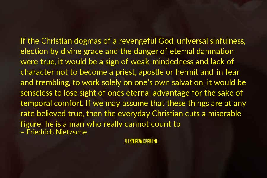 The Promises Of God Sayings By Friedrich Nietzsche: If the Christian dogmas of a revengeful God, universal sinfulness, election by divine grace and
