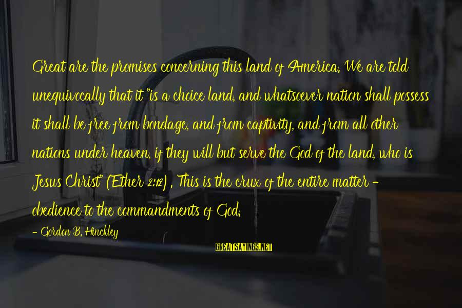 The Promises Of God Sayings By Gordon B. Hinckley: Great are the promises concerning this land of America. We are told unequivocally that it