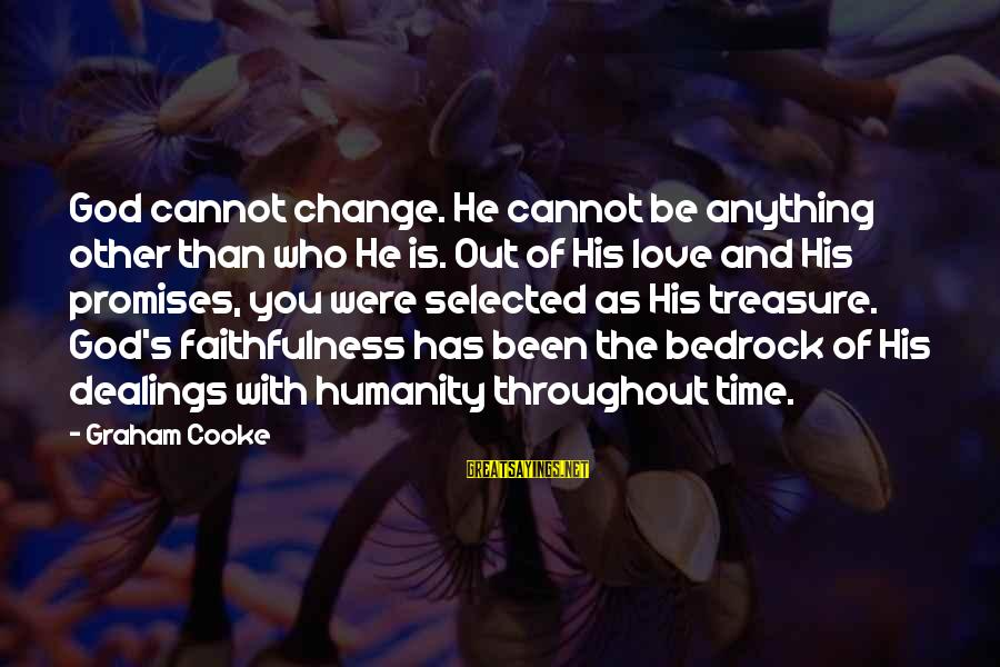 The Promises Of God Sayings By Graham Cooke: God cannot change. He cannot be anything other than who He is. Out of His