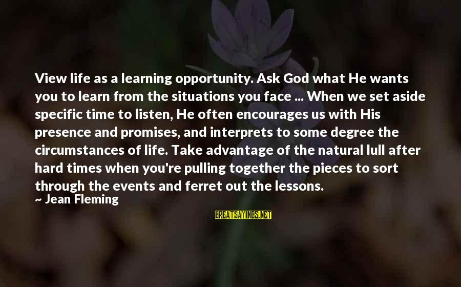 The Promises Of God Sayings By Jean Fleming: View life as a learning opportunity. Ask God what He wants you to learn from