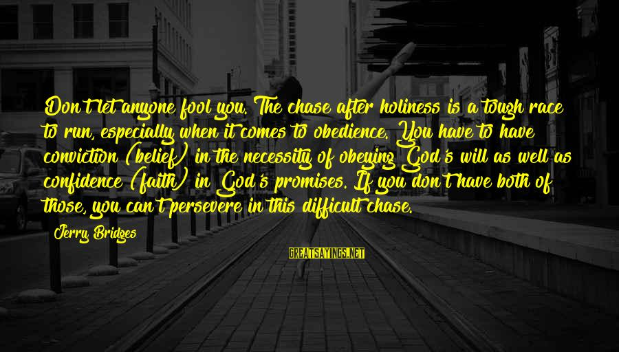 The Promises Of God Sayings By Jerry Bridges: Don't let anyone fool you. The chase after holiness is a tough race to run,