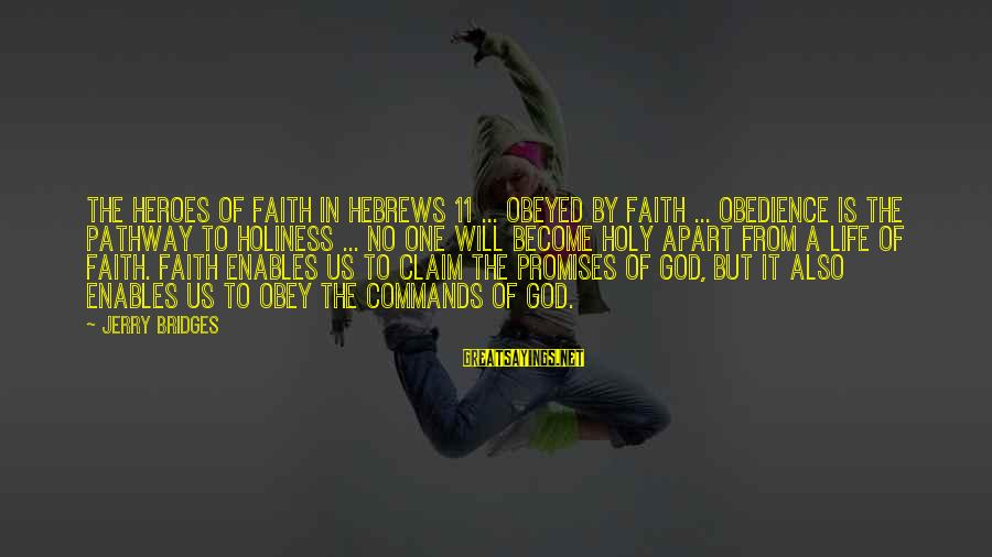The Promises Of God Sayings By Jerry Bridges: The heroes of faith in Hebrews 11 ... obeyed by faith ... obedience is the
