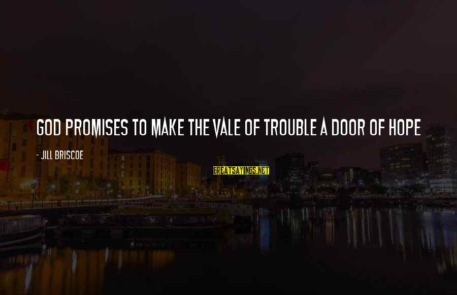 The Promises Of God Sayings By Jill Briscoe: God promises to make the vale of trouble a door of hope