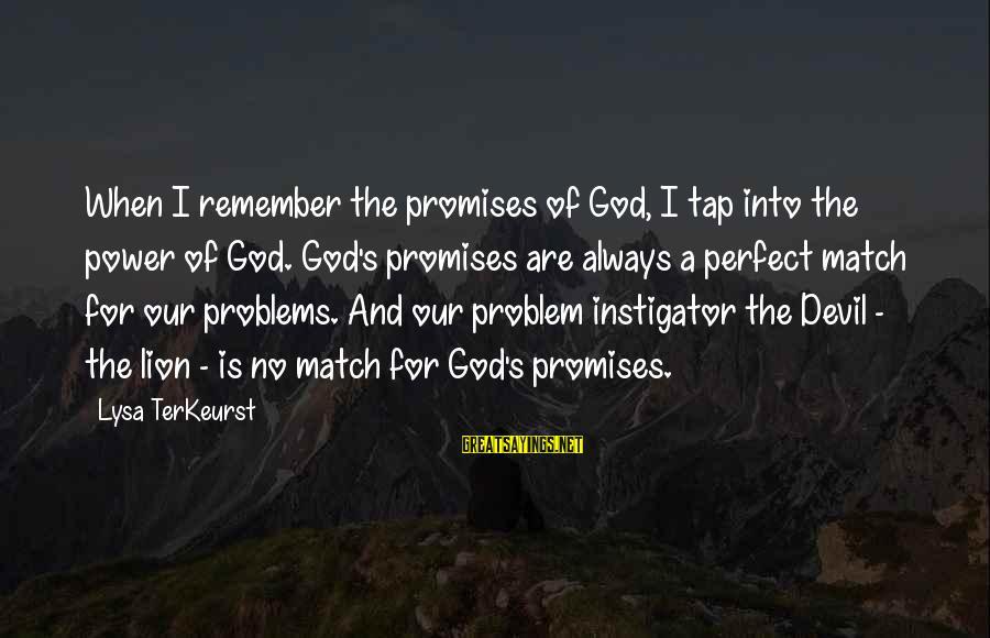 The Promises Of God Sayings By Lysa TerKeurst: When I remember the promises of God, I tap into the power of God. God's