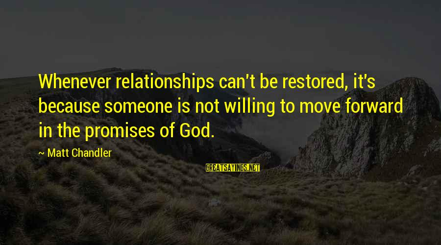 The Promises Of God Sayings By Matt Chandler: Whenever relationships can't be restored, it's because someone is not willing to move forward in