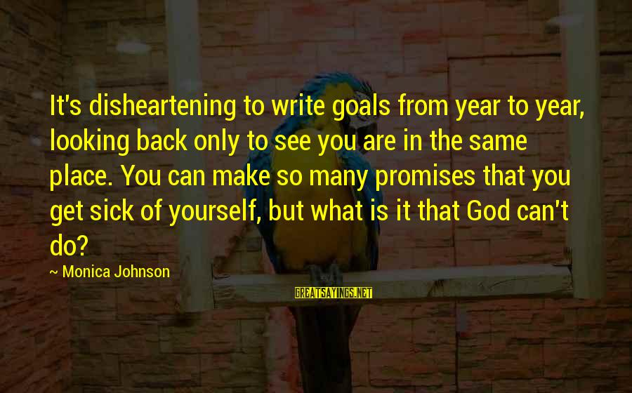The Promises Of God Sayings By Monica Johnson: It's disheartening to write goals from year to year, looking back only to see you