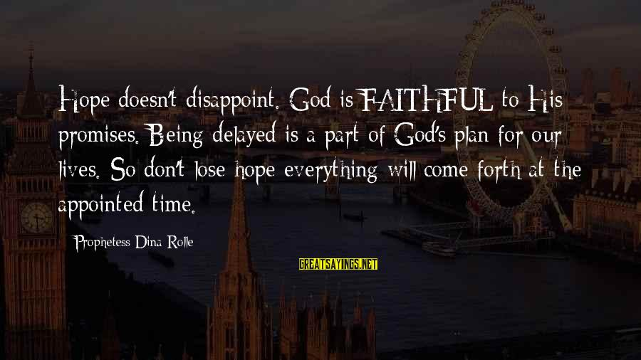 The Promises Of God Sayings By Prophetess Dina Rolle: Hope doesn't disappoint. God is FAITHFUL to His promises. Being delayed is a part of