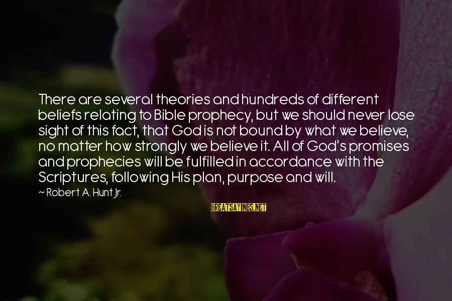 The Promises Of God Sayings By Robert A. Hunt Jr.: There are several theories and hundreds of different beliefs relating to Bible prophecy, but we