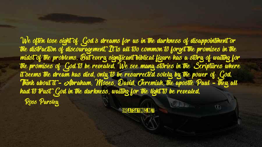 The Promises Of God Sayings By Ross Parsley: We often lose sight of God's dreams for us in the darkness of disappointment or