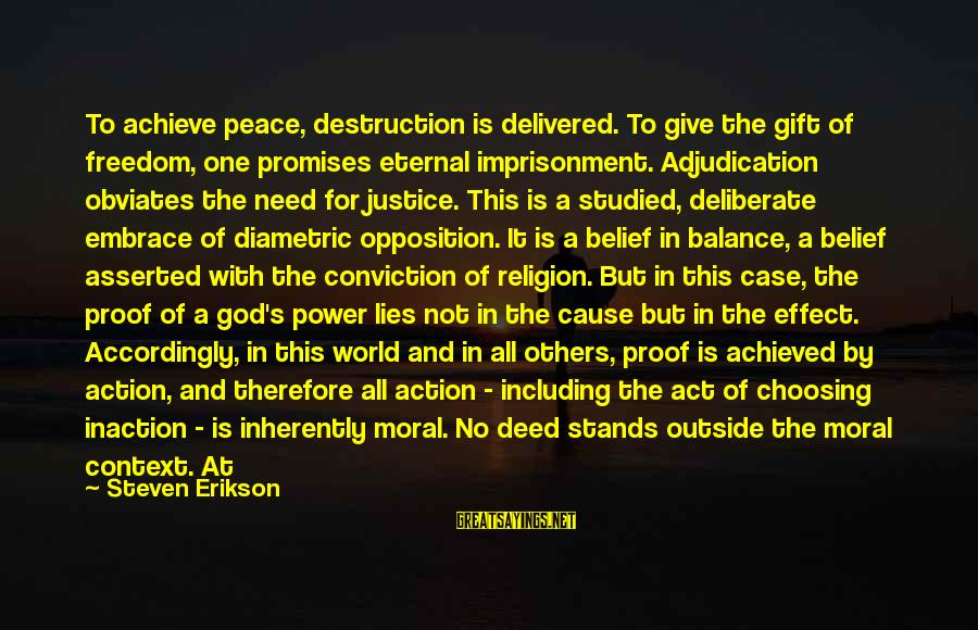 The Promises Of God Sayings By Steven Erikson: To achieve peace, destruction is delivered. To give the gift of freedom, one promises eternal
