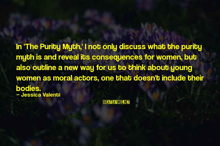 The Purity Myth Sayings By Jessica Valenti: In 'The Purity Myth,' I not only discuss what the purity myth is and reveal