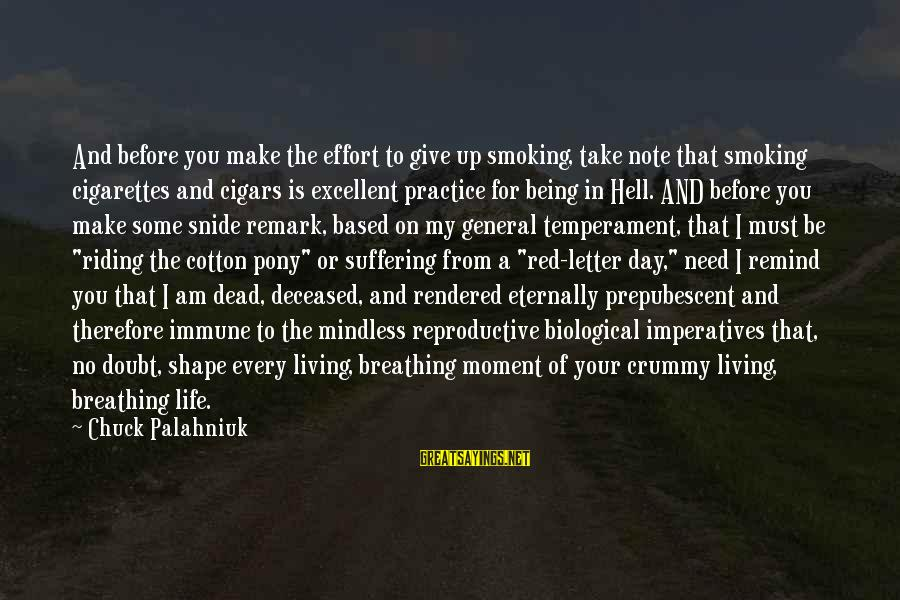 The Red Pony Sayings By Chuck Palahniuk: And before you make the effort to give up smoking, take note that smoking cigarettes