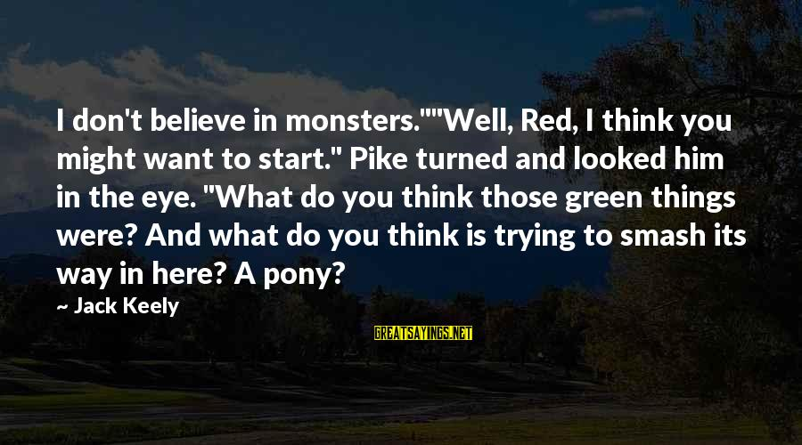 """The Red Pony Sayings By Jack Keely: I don't believe in monsters.""""""""Well, Red, I think you might want to start."""" Pike turned"""
