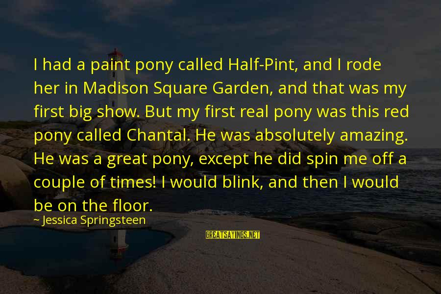 The Red Pony Sayings By Jessica Springsteen: I had a paint pony called Half-Pint, and I rode her in Madison Square Garden,