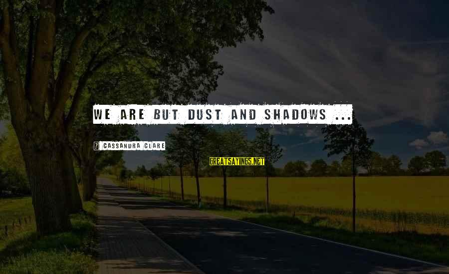 The Riddler Sayings By Cassandra Clare: We are but dust and shadows ...