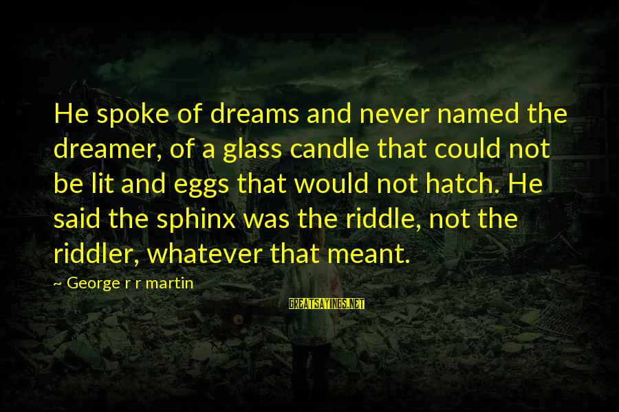 The Riddler Sayings By George R R Martin: He spoke of dreams and never named the dreamer, of a glass candle that could