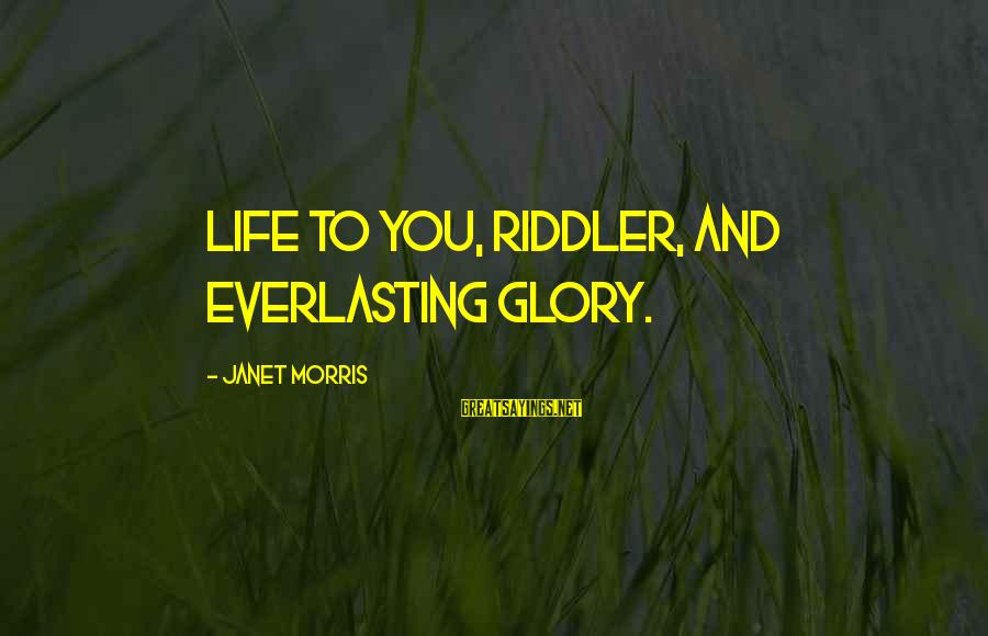 The Riddler Sayings By Janet Morris: Life to you, Riddler, and everlasting glory.
