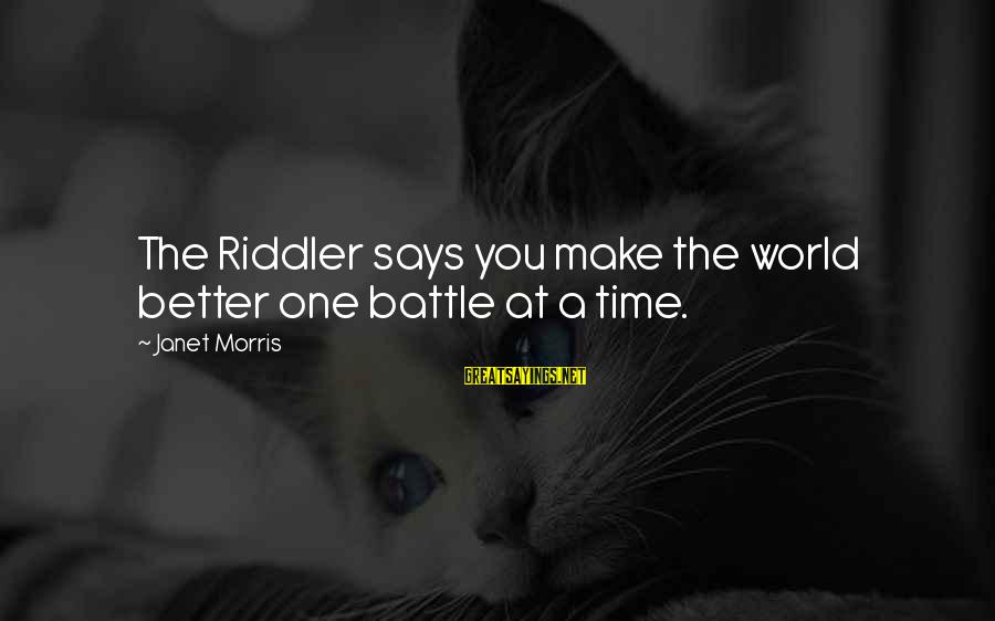 The Riddler Sayings By Janet Morris: The Riddler says you make the world better one battle at a time.