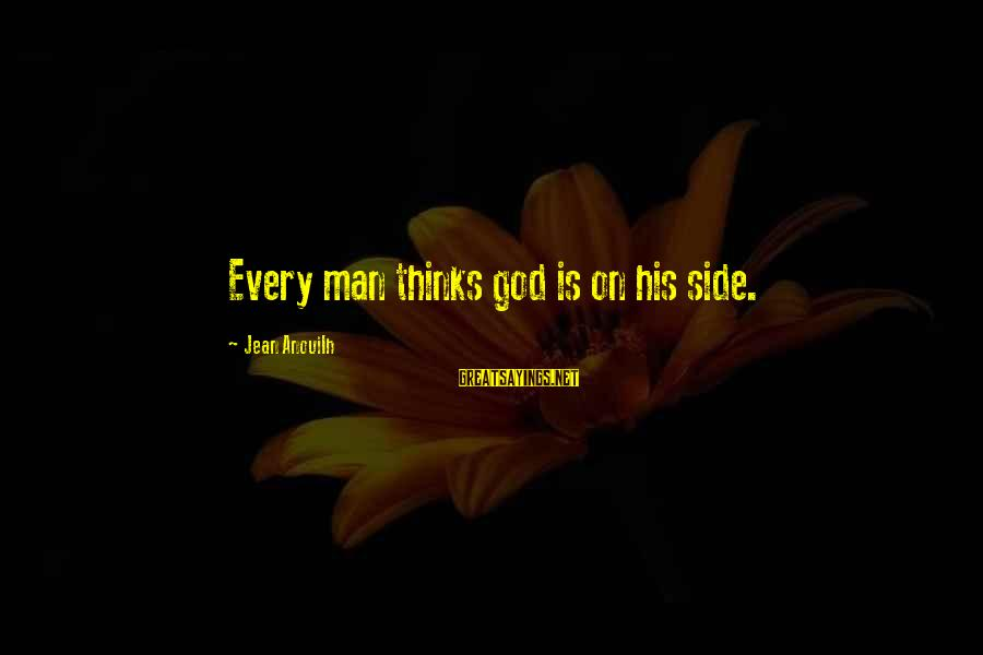 The Riddler Sayings By Jean Anouilh: Every man thinks god is on his side.