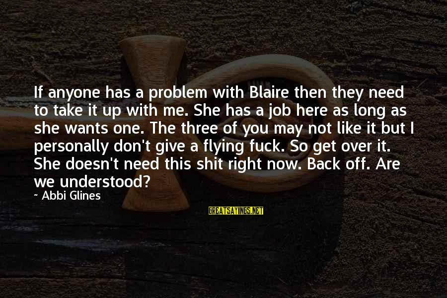 The Right Attitude Sayings By Abbi Glines: If anyone has a problem with Blaire then they need to take it up with