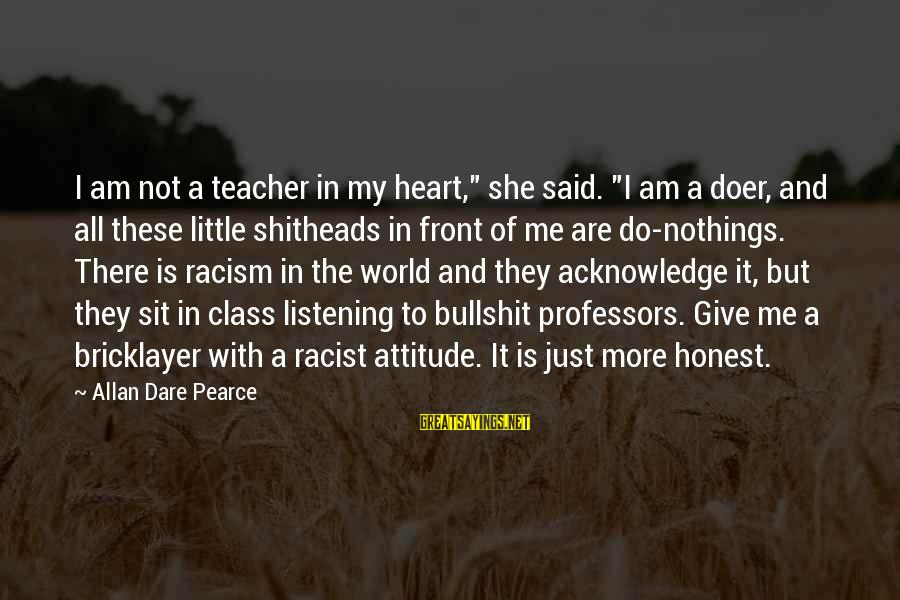 """The Right Attitude Sayings By Allan Dare Pearce: I am not a teacher in my heart,"""" she said. """"I am a doer, and"""