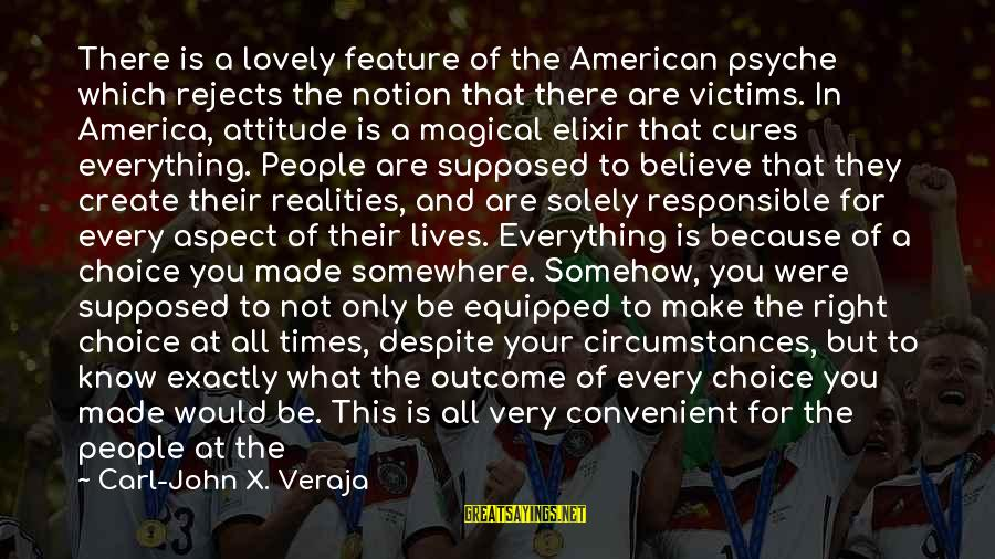 The Right Attitude Sayings By Carl-John X. Veraja: There is a lovely feature of the American psyche which rejects the notion that there