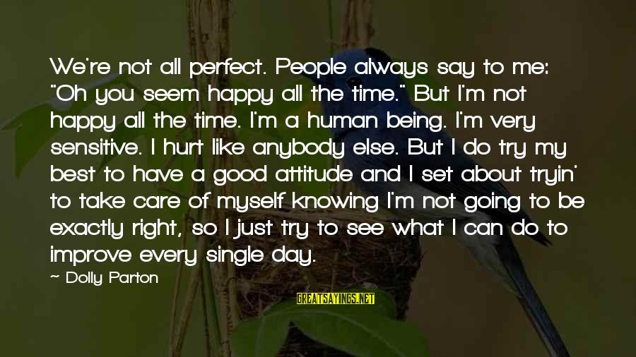 """The Right Attitude Sayings By Dolly Parton: We're not all perfect. People always say to me: """"Oh you seem happy all the"""