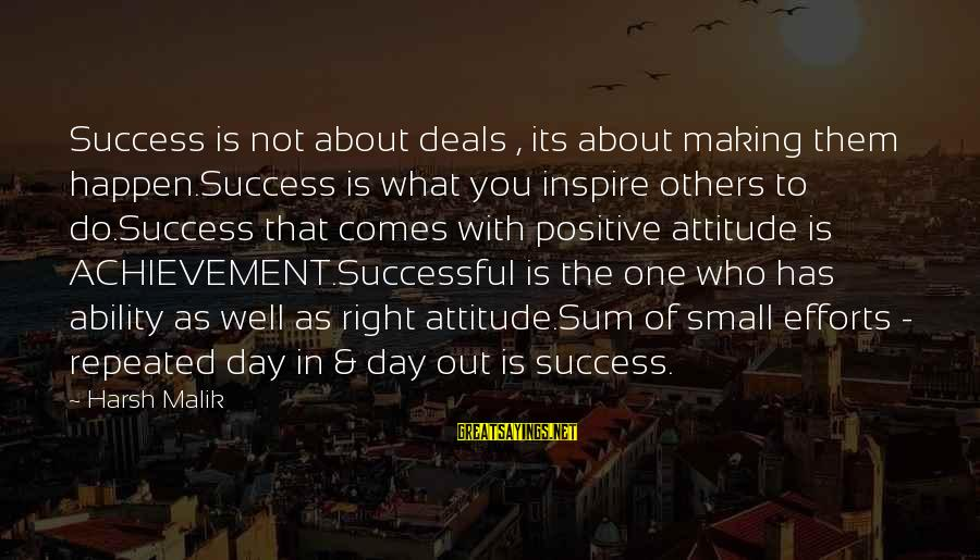 The Right Attitude Sayings By Harsh Malik: Success is not about deals , its about making them happen.Success is what you inspire
